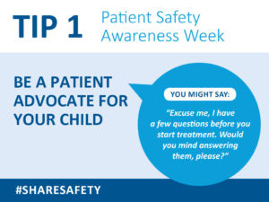 Don't be shy. Ask questions about your child's care, raise safety concerns you have, or ask the caregiver to double check their chart before they act. Write down your suggestions to make sure the caregiver addresses them.