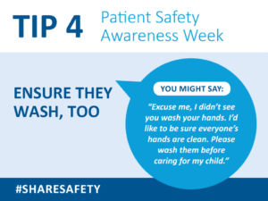 Since you are part of your child's health care team, do not be afraid to remind doctors and nurses about washing their hands before working with you- even if they are wearing gloves.