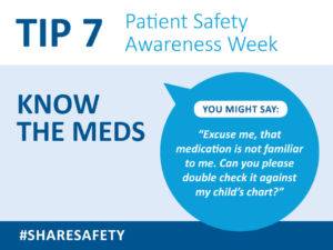 Ask for the names of the medications your child is receiving in the hospital and how they are expected to help your child. Caregivers will check your child's identification band before giving a medication to make certain the correct medication is being given. If you don't see this, ask staff to double check that the medication is for your child.